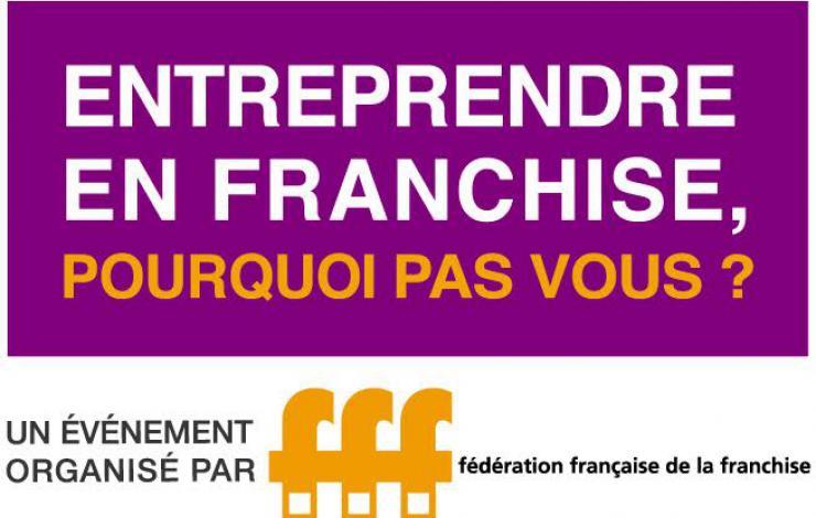 Entreprendre en Franchise, Pourquoi pas vous ? du 10 au 23 octobre 2016