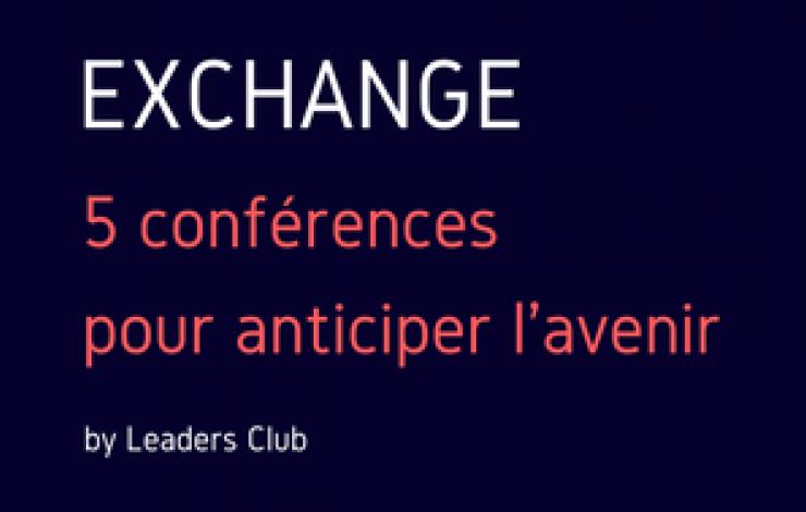 Exchange, le Leaders Club vous donne rendez-vous le 15 mars pour 5 conférences pour anticiper l'avenir