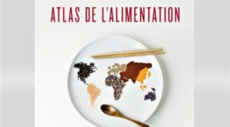 L'Atlas de l'alimentation vient de paraître, la bible incontournable de la food